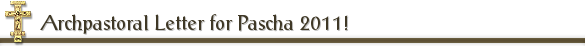 Archpastoral Letter for Pascha 2011!